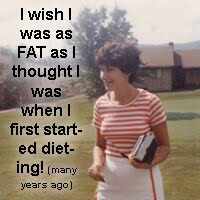 quote: I wish I was as fat as I thought I was when I first started dieting, photo of average sized woman